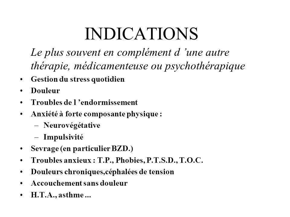 INDICATIONS Le plus souvent en complément d une autre thérapie, médicamenteuse ou psychothérapique Gestion du stress quotidien Douleur Troubles de l e