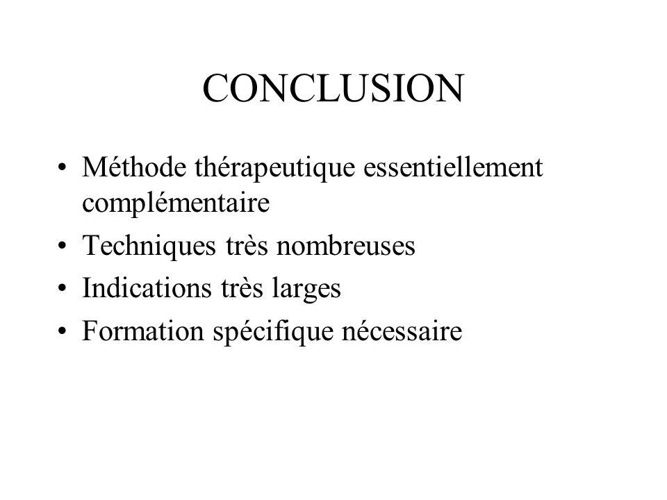 CONCLUSION Méthode thérapeutique essentiellement complémentaire Techniques très nombreuses Indications très larges Formation spécifique nécessaire