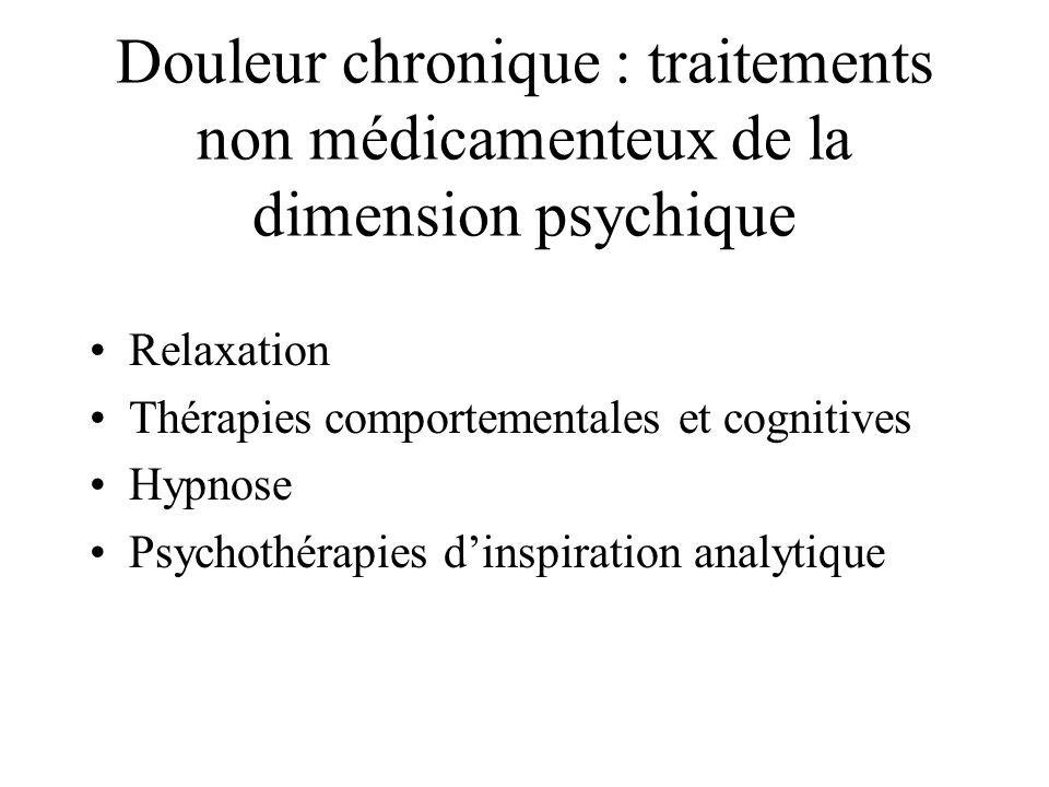 Douleur chronique : traitements non médicamenteux de la dimension psychique Relaxation Thérapies comportementales et cognitives Hypnose Psychothérapie