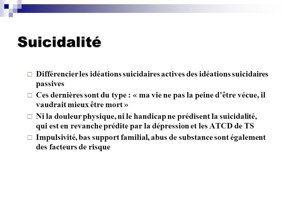 Suicidalité Différencier les idéations suicidaires actives des idéations suicidaires passives Ces dernières sont du type : « ma vie ne pas la peine dê