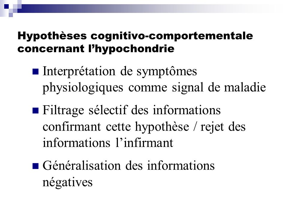 Hypothèses cognitivo-comportementale concernant lhypochondrie Interprétation de symptômes physiologiques comme signal de maladie Filtrage sélectif des