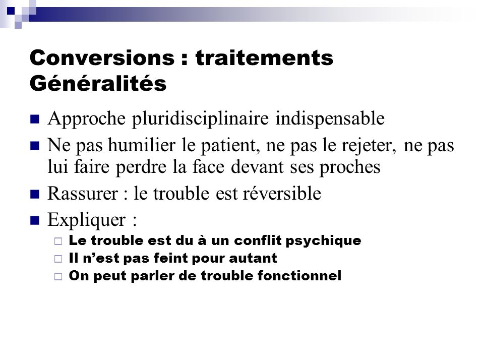 Conversions : traitements Généralités Approche pluridisciplinaire indispensable Ne pas humilier le patient, ne pas le rejeter, ne pas lui faire perdre