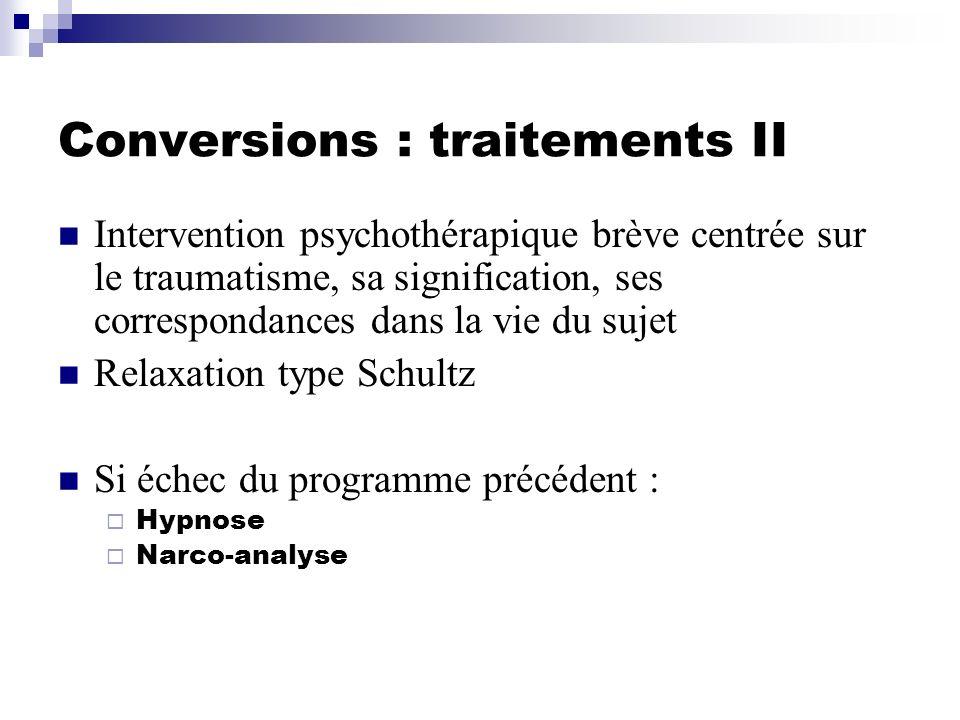 Conversions : traitements II Intervention psychothérapique brève centrée sur le traumatisme, sa signification, ses correspondances dans la vie du suje