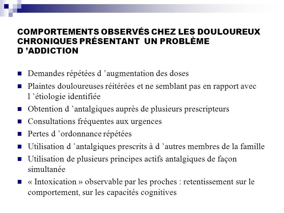 COMPORTEMENTS OBSERVÉS CHEZ LES DOULOUREUX CHRONIQUES PRÉSENTANT UN PROBLÈME D ADDICTION Demandes répétées d augmentation des doses Plaintes douloureu