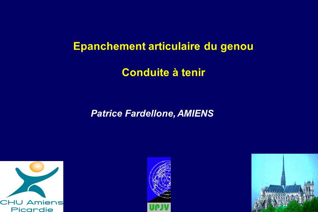 Epanchement articulaire du genou Conduite à tenir Patrice Fardellone, AMIENS