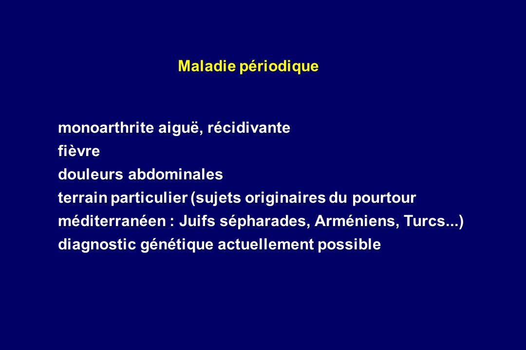 monoarthrite aiguë, récidivante fièvre douleurs abdominales terrain particulier (sujets originaires du pourtour méditerranéen : Juifs sépharades, Armé