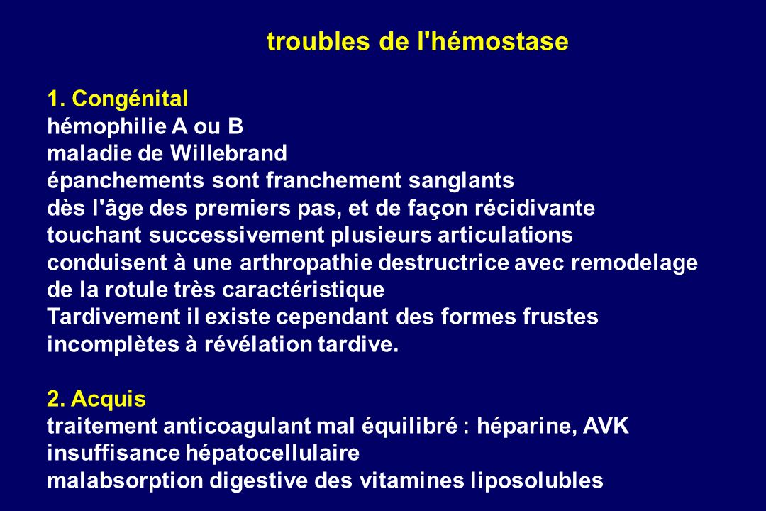 1. Congénital hémophilie A ou B maladie de Willebrand épanchements sont franchement sanglants dès l'âge des premiers pas, et de façon récidivante touc