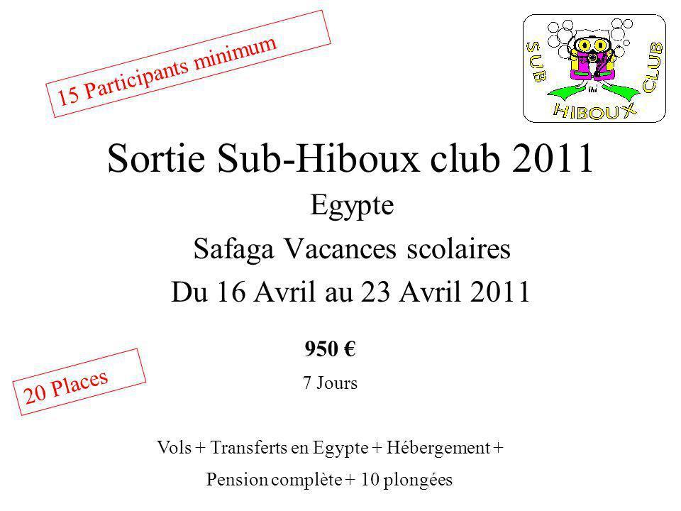 Sortie Sub-Hiboux club 2011 Egypte Safaga Vacances scolaires Du 16 Avril au 23 Avril 2011 950 7 Jours Vols + Transferts en Egypte + Hébergement + Pens