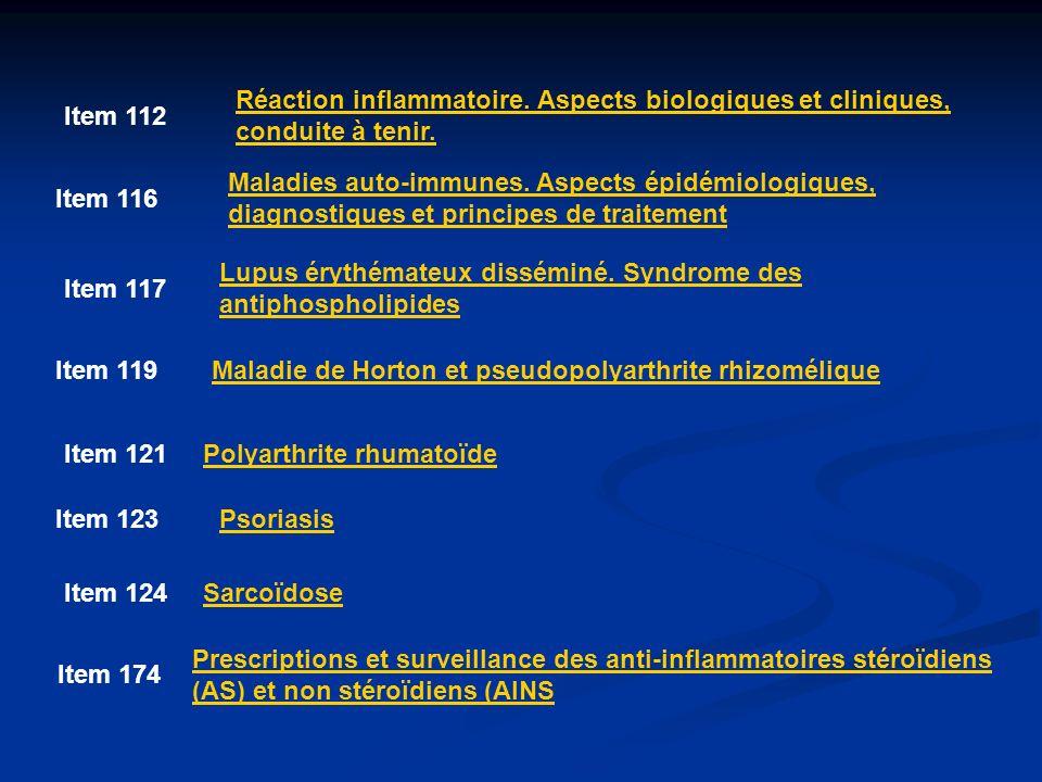 Item 112 Réaction inflammatoire. Aspects biologiques et cliniques, conduite à tenir. Item 116 Maladies auto-immunes. Aspects épidémiologiques, diagnos