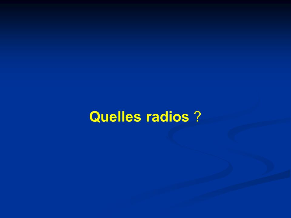 Quelles radios ?