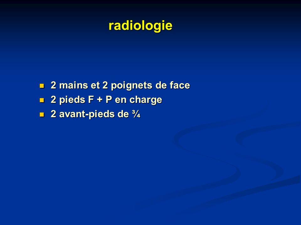 radiologie 2 mains et 2 poignets de face 2 mains et 2 poignets de face 2 pieds F + P en charge 2 pieds F + P en charge 2 avant-pieds de ¾ 2 avant-pied