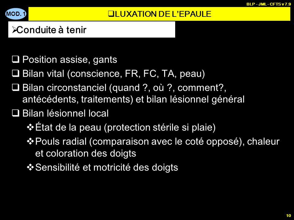 MOD. 1 BLP - JML - CFTS v 7.9 10 Position assise, gants Bilan vital (conscience, FR, FC, TA, peau) Bilan circonstanciel (quand ?, où ?, comment?, anté