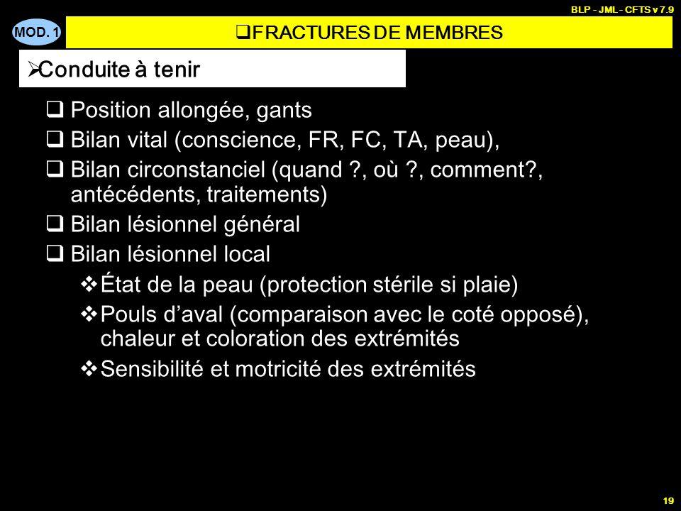 MOD. 1 BLP - JML - CFTS v 7.9 19 Position allongée, gants Bilan vital (conscience, FR, FC, TA, peau), Bilan circonstanciel (quand ?, où ?, comment?, a
