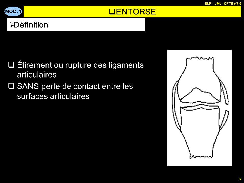 MOD. 1 BLP - JML - CFTS v 7.9 2 ENTORSE Étirement ou rupture des ligaments articulaires SANS perte de contact entre les surfaces articulaires Définiti