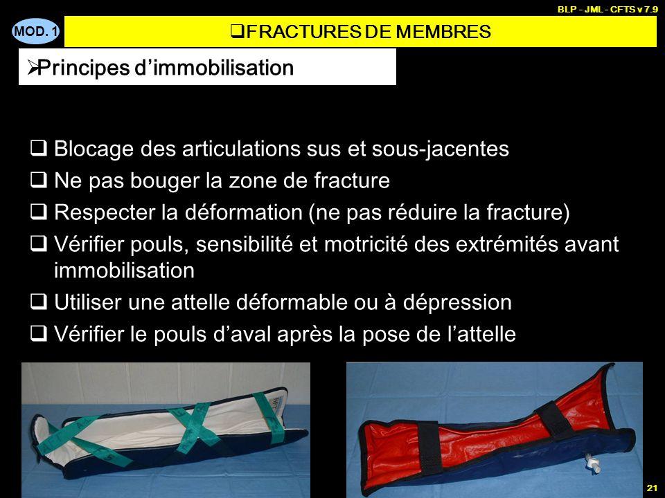 MOD. 1 BLP - JML - CFTS v 7.9 21 Blocage des articulations sus et sous-jacentes Ne pas bouger la zone de fracture Respecter la déformation (ne pas réd