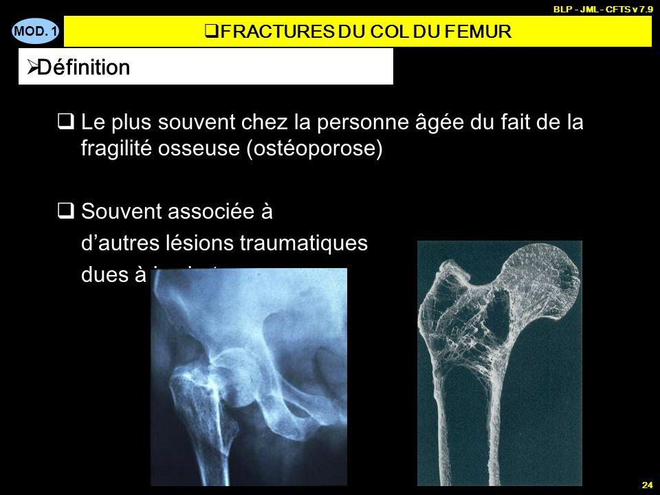 MOD. 1 BLP - JML - CFTS v 7.9 24 Le plus souvent chez la personne âgée du fait de la fragilité osseuse (ostéoporose) Souvent associée à dautres lésion