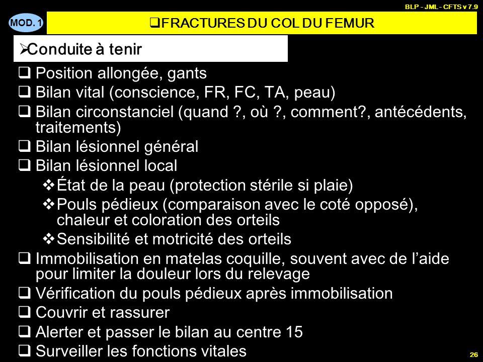 MOD. 1 BLP - JML - CFTS v 7.9 26 Position allongée, gants Bilan vital (conscience, FR, FC, TA, peau) Bilan circonstanciel (quand ?, où ?, comment?, an