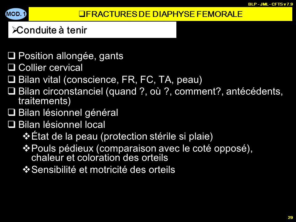 MOD. 1 BLP - JML - CFTS v 7.9 29 Position allongée, gants Collier cervical Bilan vital (conscience, FR, FC, TA, peau) Bilan circonstanciel (quand ?, o