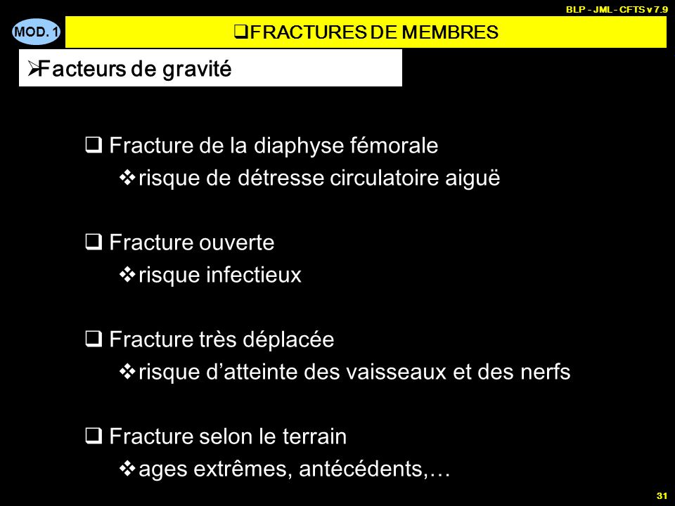 MOD. 1 BLP - JML - CFTS v 7.9 31 Fracture de la diaphyse fémorale risque de détresse circulatoire aiguë Fracture ouverte risque infectieux Fracture tr