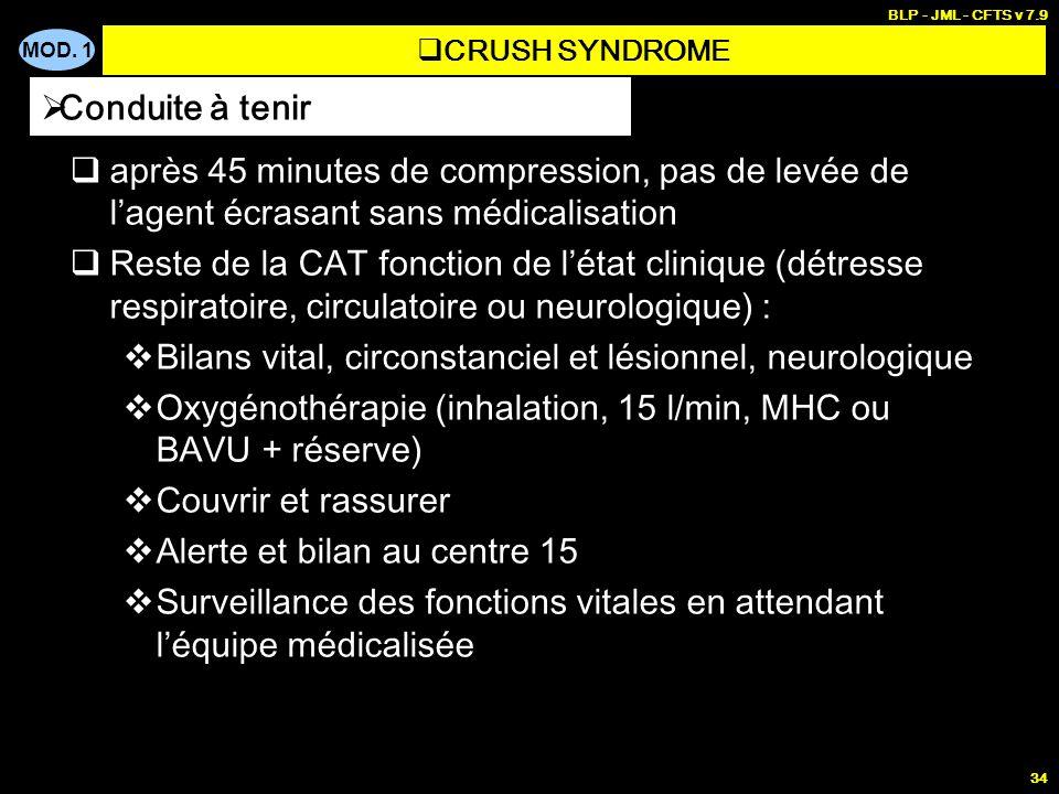 MOD. 1 BLP - JML - CFTS v 7.9 34 après 45 minutes de compression, pas de levée de lagent écrasant sans médicalisation Reste de la CAT fonction de léta