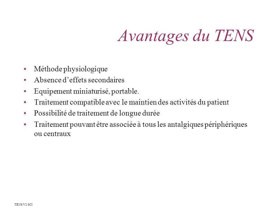 Avantages du TENS Méthode physiologique Absence deffets secondaires Equipement miniaturisé, portable. Traitement compatible avec le maintien des activ