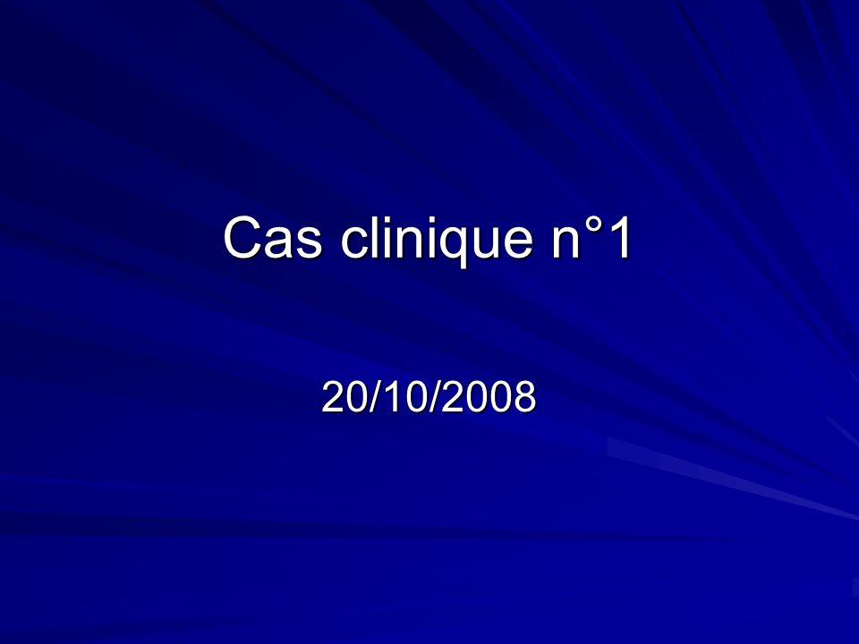 Cas clinique n°1 20/10/2008