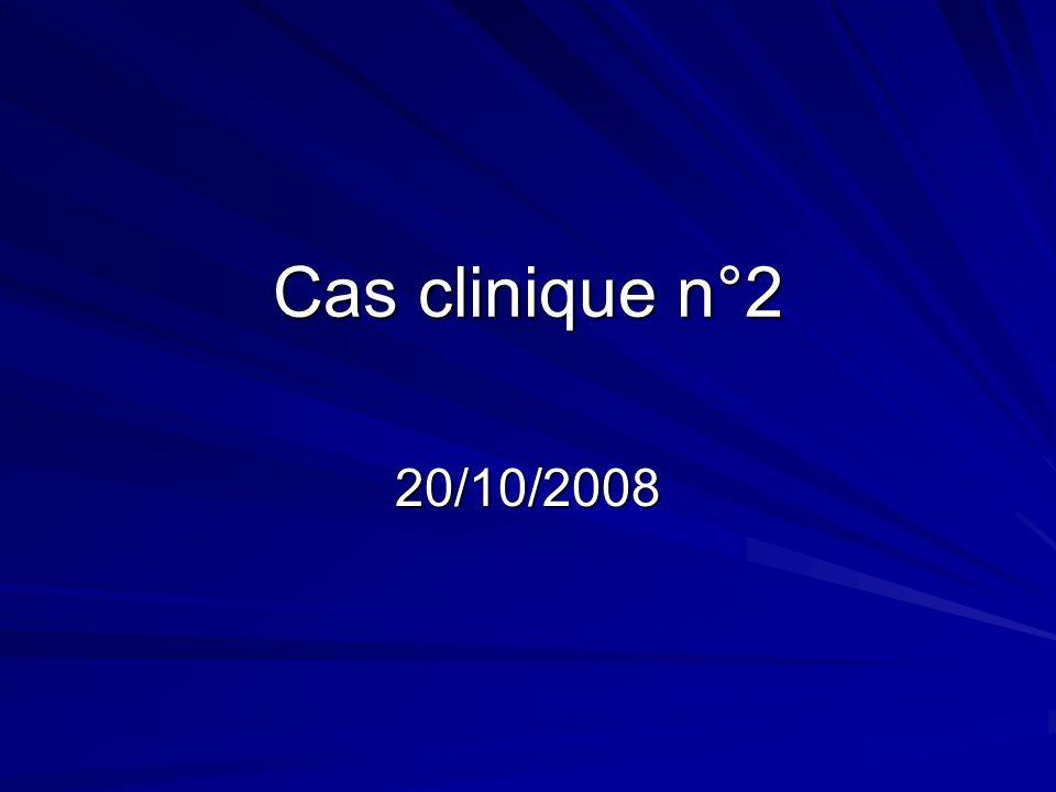 Cas clinique n°2 20/10/2008