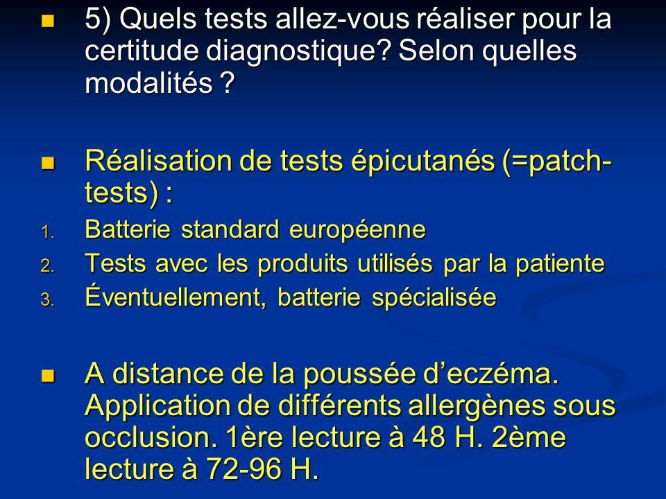 5) Quels tests allez-vous réaliser pour la certitude diagnostique? Selon quelles modalités ? 5) Quels tests allez-vous réaliser pour la certitude diag