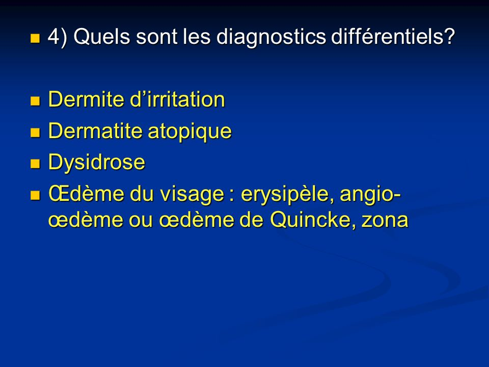 4) Quels sont les diagnostics différentiels? 4) Quels sont les diagnostics différentiels? Dermite dirritation Dermite dirritation Dermatite atopique D