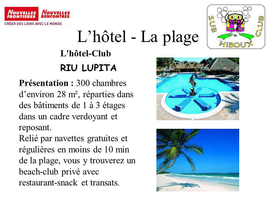 Lhôtel - La plage L hôtel-Club RIU LUPITA Présentation : 300 chambres denviron 28 m², réparties dans des bâtiments de 1 à 3 étages dans un cadre verdoyant et reposant.