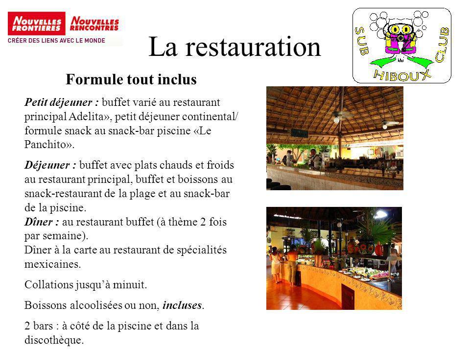 La restauration Formule tout inclus Petit déjeuner : buffet varié au restaurant principal Adelita», petit déjeuner continental/ formule snack au snack-bar piscine «Le Panchito».
