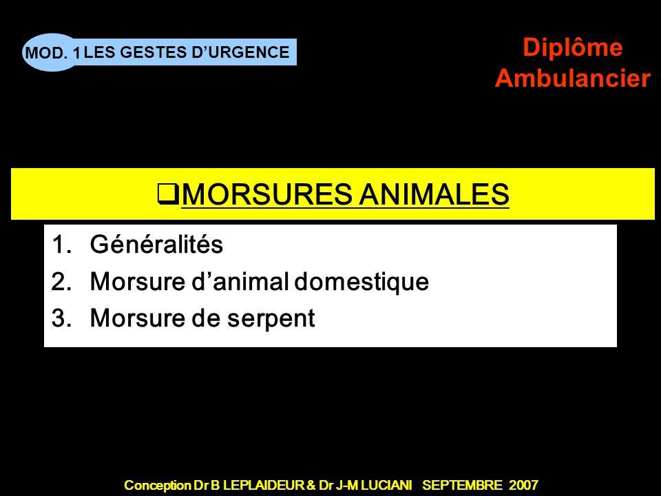 Conception Dr B LEPLAIDEUR & Dr J-M LUCIANI SEPTEMBRE 2007 LES GESTES DURGENCE MOD. 1 Diplôme Ambulancier TITRE DE CHAPITRE MORSURES ANIMALES 1.Généra