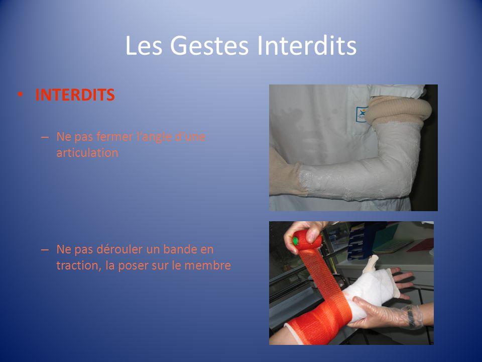 Les Gestes Interdits INTERDITS – Ne pas fermer langle dune articulation – Ne pas dérouler un bande en traction, la poser sur le membre