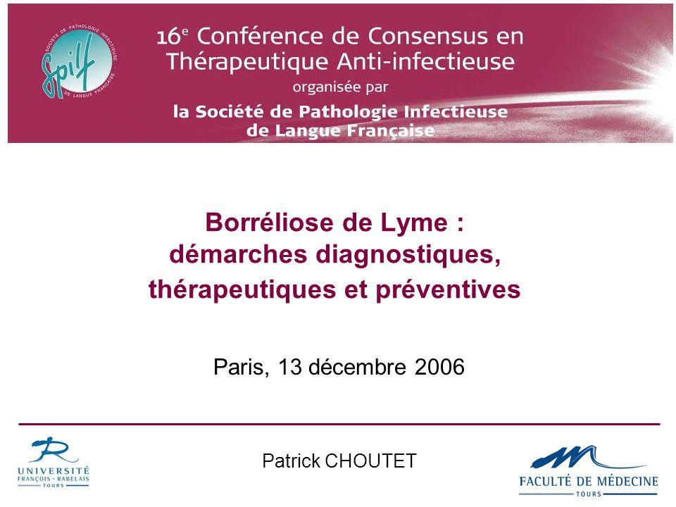 Borréliose de Lyme : démarches diagnostiques, thérapeutiques et préventives Paris, 13 décembre 2006 Patrick CHOUTET