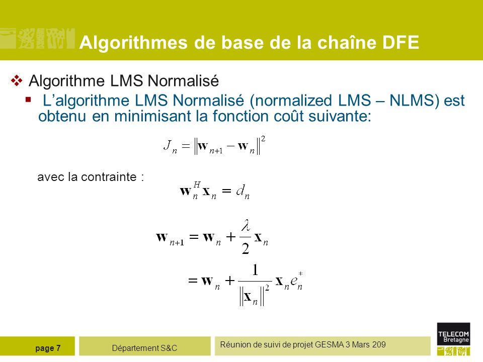 Département S&C Réunion de suivi de projet GESMA 3 Mars 209 page 7 Algorithmes de base de la chaîne DFE Algorithme LMS Normalisé Lalgorithme LMS Norma
