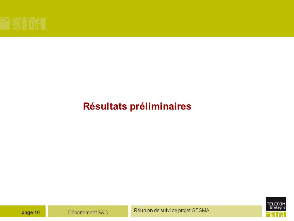 Département S&C Réunion de suivi de projet GESMA page 10 Résultats préliminaires