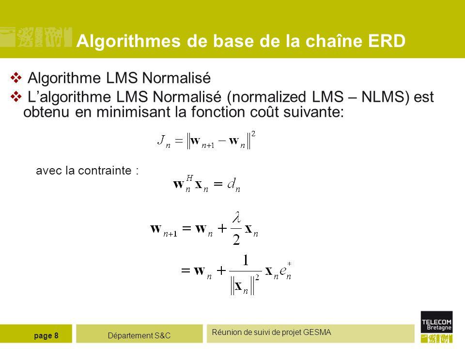 Département S&C Réunion de suivi de projet GESMA page 8 Algorithmes de base de la chaîne ERD Algorithme LMS Normalisé Lalgorithme LMS Normalisé (norma