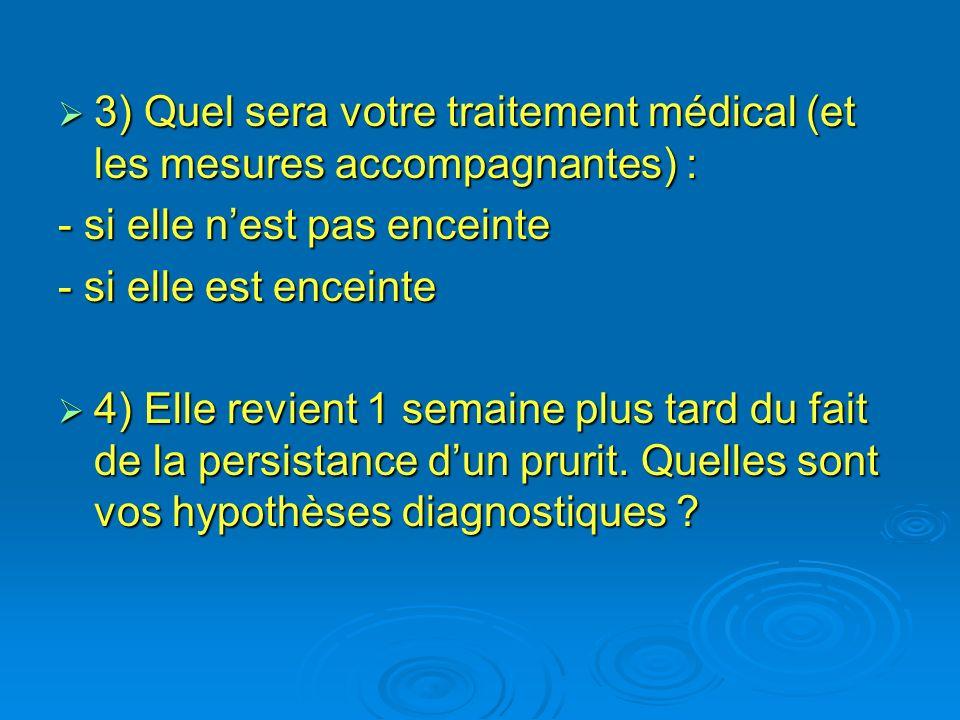 3) Quel sera votre traitement médical (et les mesures accompagnantes) : 3) Quel sera votre traitement médical (et les mesures accompagnantes) : - si e