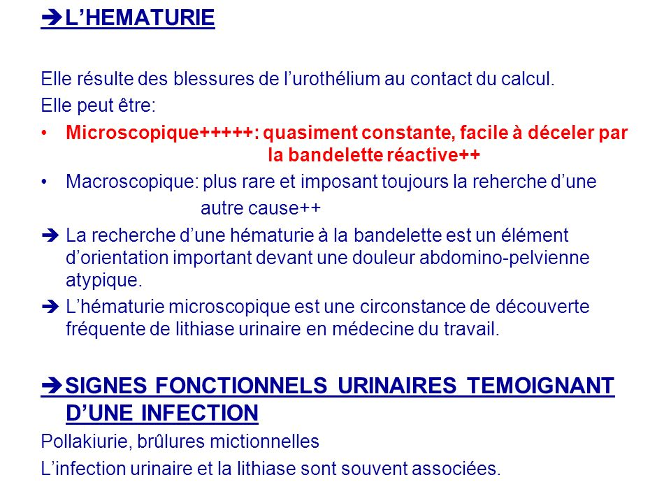 LHEMATURIE Elle résulte des blessures de lurothélium au contact du calcul. Elle peut être: Microscopique+++++: quasiment constante, facile à déceler p