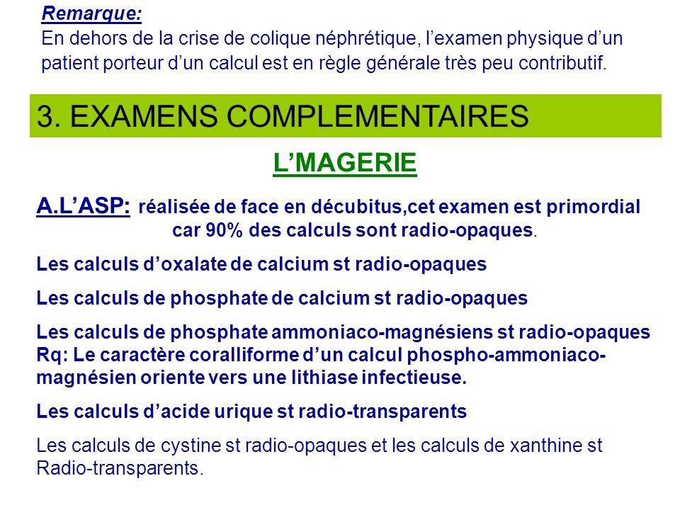 Remarque: En dehors de la crise de colique néphrétique, lexamen physique dun patient porteur dun calcul est en règle générale très peu contributif. 3.