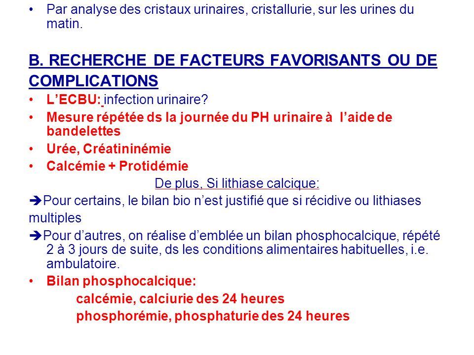 Par analyse des cristaux urinaires, cristallurie, sur les urines du matin. B. RECHERCHE DE FACTEURS FAVORISANTS OU DE COMPLICATIONS LECBU: infection u