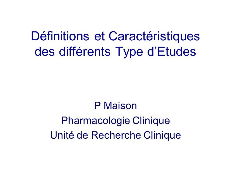 Définitions et Caractéristiques des différents Type dEtudes P Maison Pharmacologie Clinique Unité de Recherche Clinique