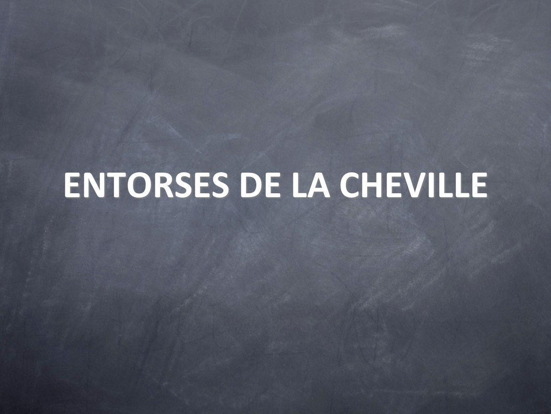 ENTORSES DE LA CHEVILLE
