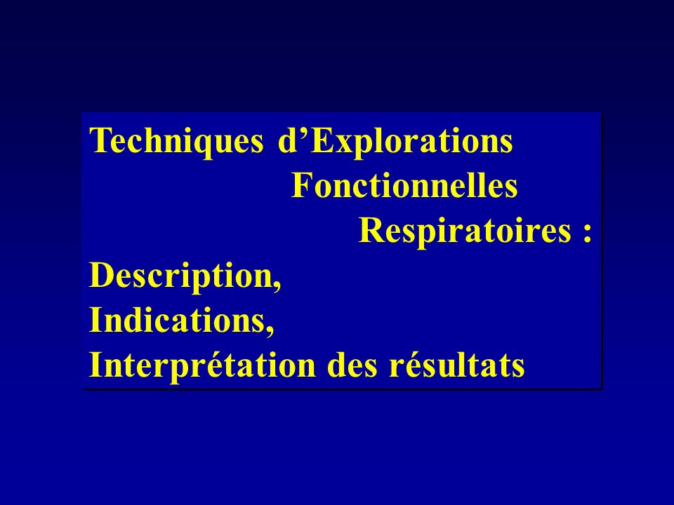 Techniques dExplorations Fonctionnelles Respiratoires : Description, Indications, Interprétation des résultats Techniques dExplorations Fonctionnelles