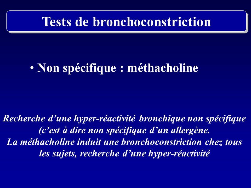 Non spécifique : méthacholine Recherche dune hyper-réactivité bronchique non spécifique (cest à dire non spécifique dun allergène. La méthacholine ind