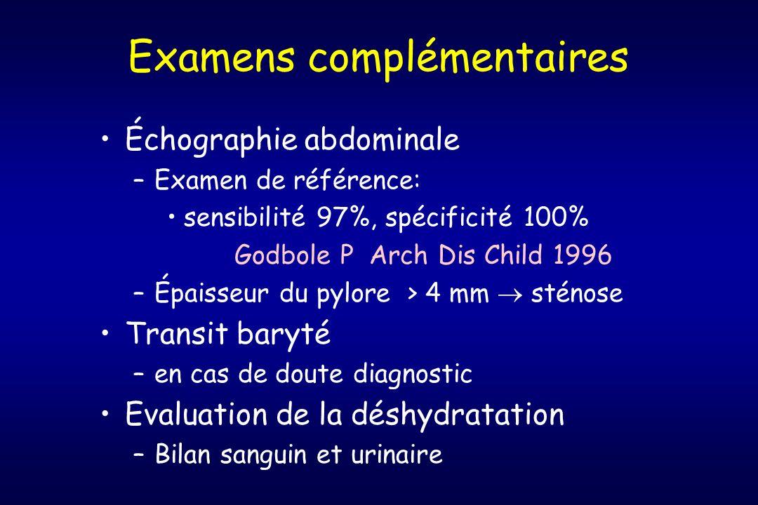 Examens complémentaires Échographie abdominale –Examen de référence: sensibilité 97%, spécificité 100% Godbole P Arch Dis Child 1996 –Épaisseur du pyl