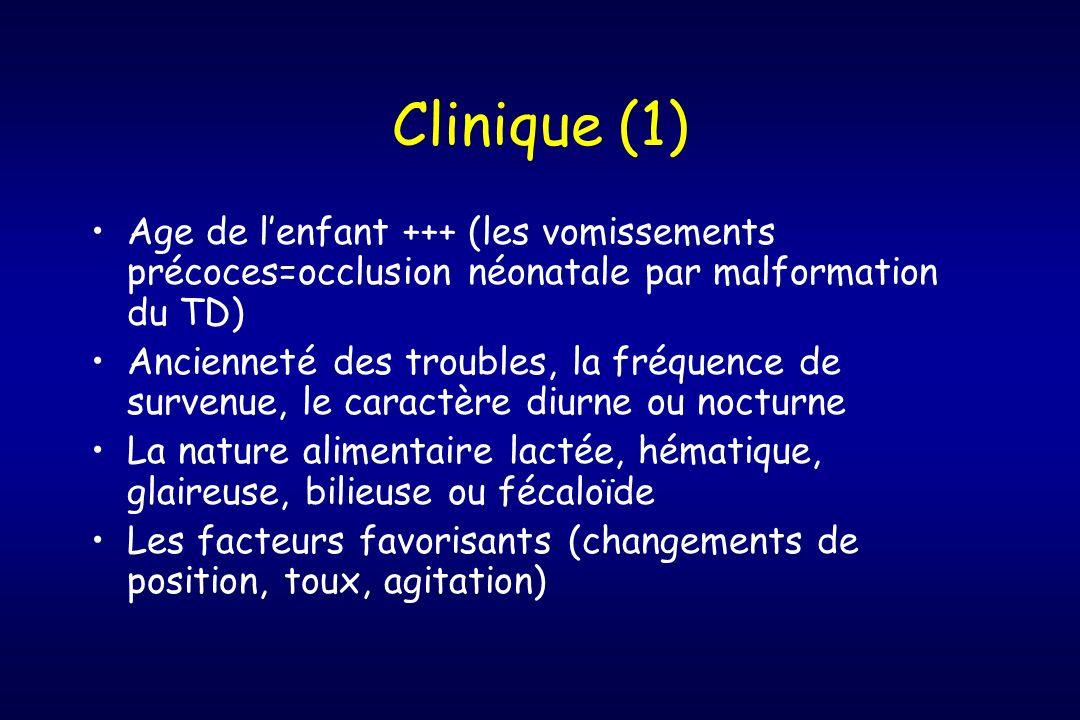Clinique (1) Age de lenfant +++ (les vomissements précoces=occlusion néonatale par malformation du TD) Ancienneté des troubles, la fréquence de surven