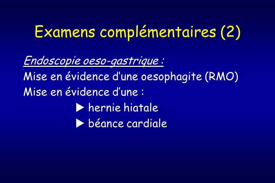 Examens complémentaires (2) Endoscopie oeso-gastrique : Mise en évidence dune oesophagite (RMO) Mise en évidence dune : hernie hiatale béance cardiale