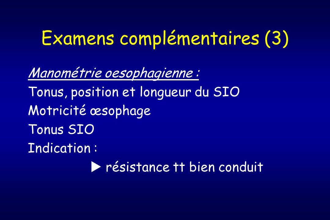 Examens complémentaires (3) Manométrie oesophagienne : Tonus, position et longueur du SIO Motricité œsophage Tonus SIO Indication : résistance tt bien