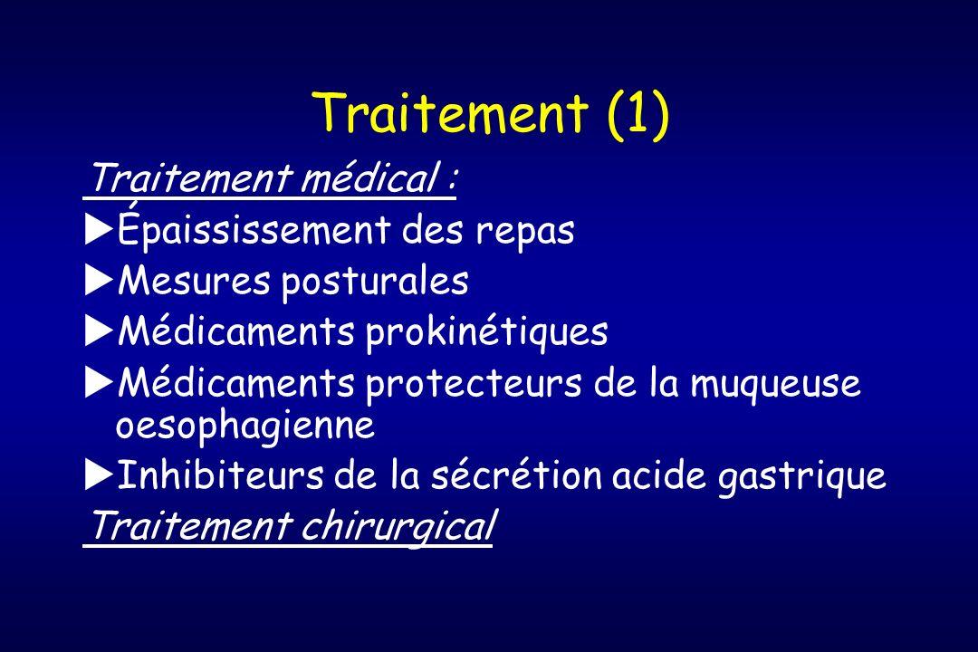 Traitement (1) Traitement médical : Épaississement des repas Mesures posturales Médicaments prokinétiques Médicaments protecteurs de la muqueuse oesop